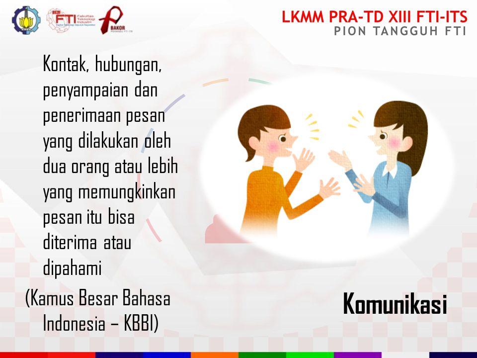 Kontak, hubungan, penyampaian dan penerimaan pesan yang dilakukan oleh dua orang atau lebih yang memungkinkan pesan itu bisa diterima atau dipahami (Kamus Besar Bahasa Indonesia – KBBI) Komunikasi