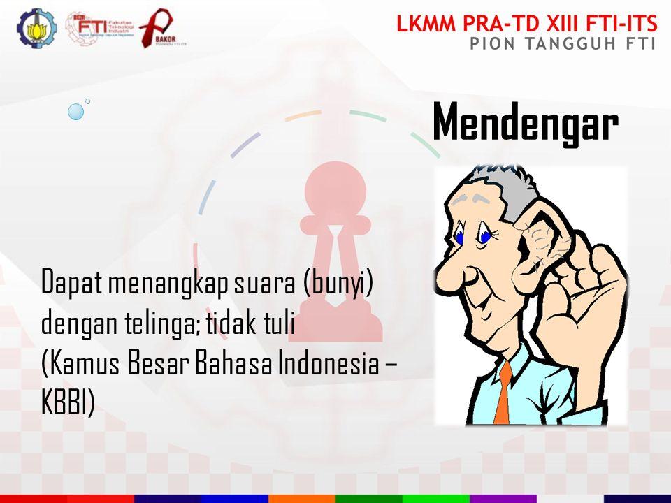 Mendengar Dapat menangkap suara (bunyi) dengan telinga; tidak tuli (Kamus Besar Bahasa Indonesia – KBBI)
