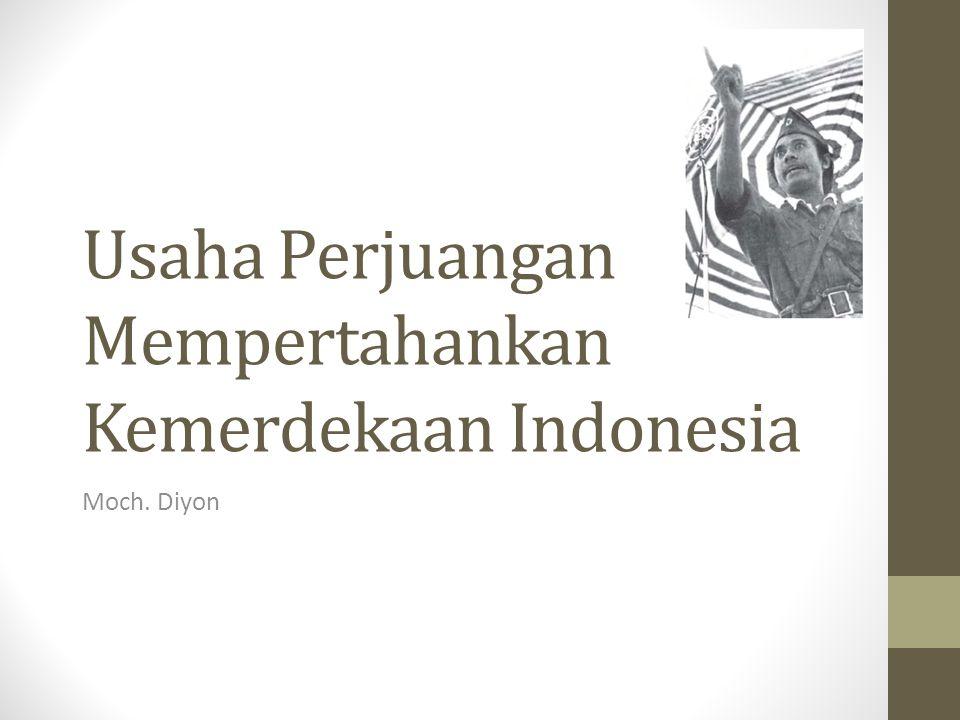 Usaha Perjuangan Mempertahankan Kemerdekaan Indonesia Moch. Diyon