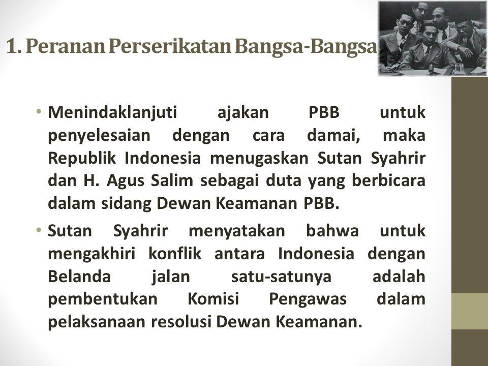 1. Peranan Perserikatan Bangsa-Bangsa Menindaklanjuti ajakan PBB untuk penyelesaian dengan cara damai, maka Republik Indonesia menugaskan Sutan Syahri