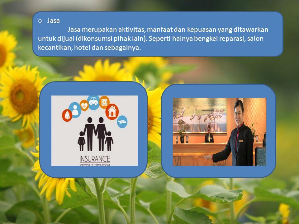 o Jasa Jasa merupakan aktivitas, manfaat dan kepuasan yang ditawarkan untuk dijual (dikonsumsi pihak lain).