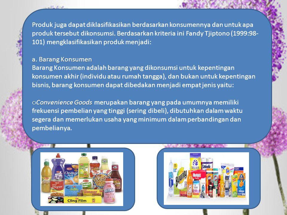 Produk juga dapat diklasifikasikan berdasarkan konsumennya dan untuk apa produk tersebut dikonsumsi.