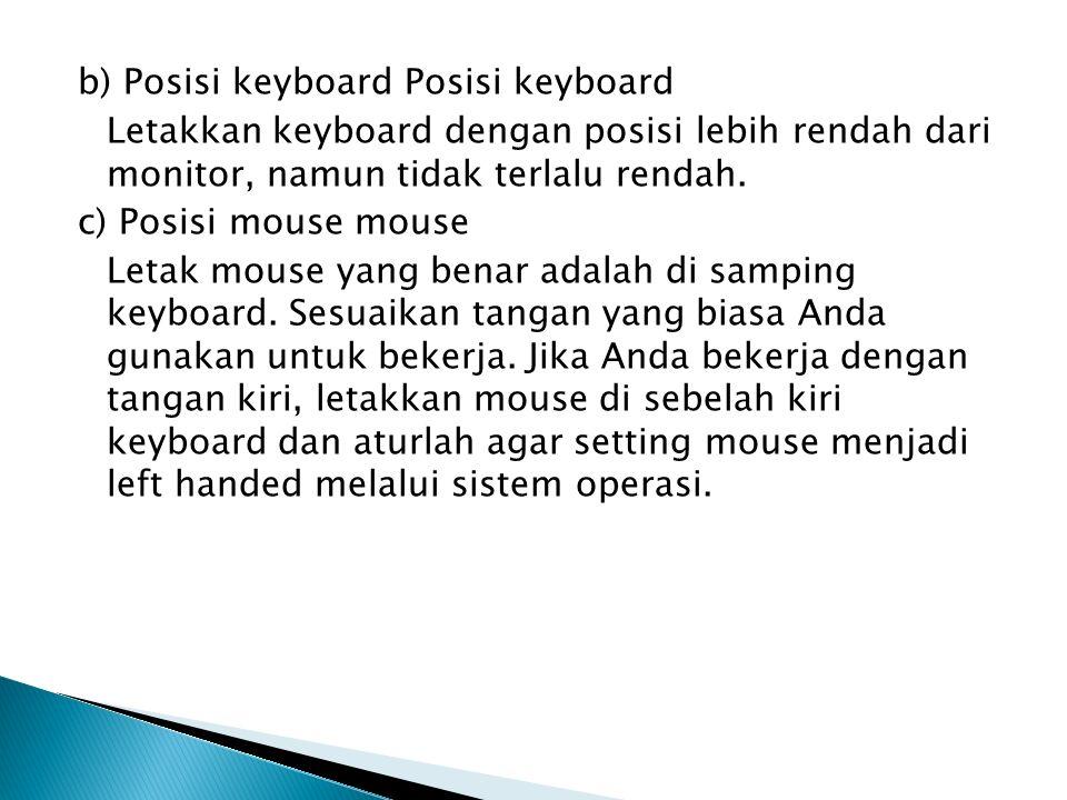 b) Posisi keyboard Posisi keyboard Letakkan keyboard dengan posisi lebih rendah dari monitor, namun tidak terlalu rendah.
