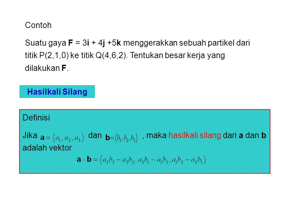Contoh Jika a =  1,3,4  dan b =  2,4,-3 , carilah vektor a  b.