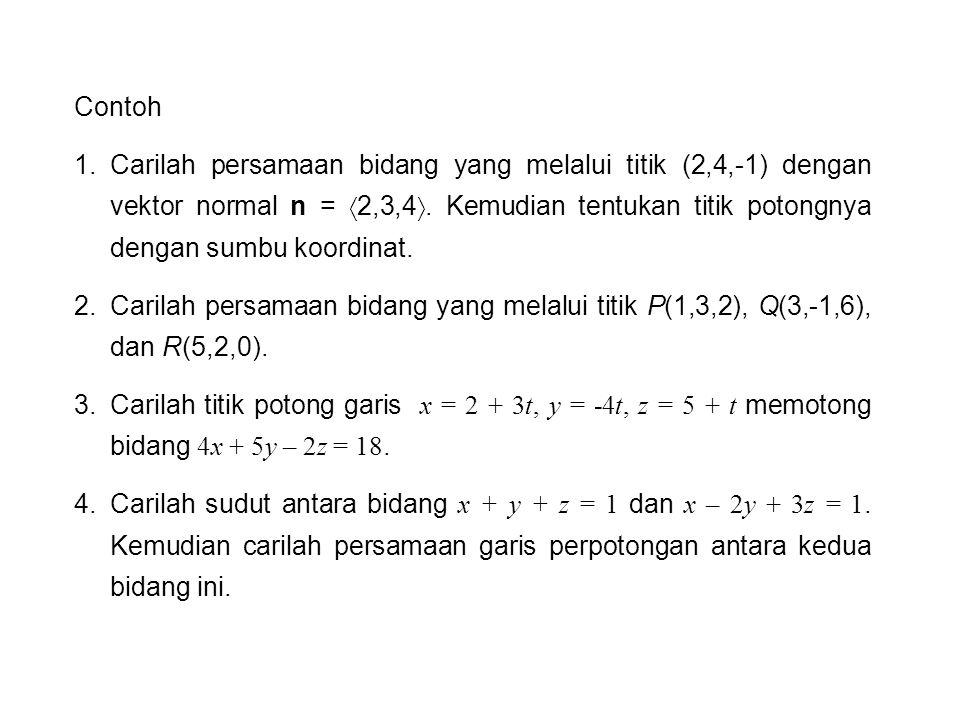 5.Carilah rumus untuk jarak dari titik Q(x 1,y 1,z 1 ) ke bidang ax + by + cz + d = 0.