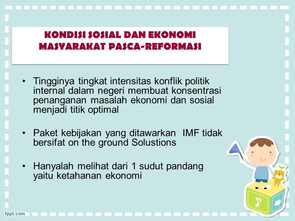 Ketahanan sosial masyarakat dari penerapan kebijakan IMF hanya mengacu pada ketahanan ekonomi tidak begitu diperhatikan Agenda Reformasi yang mengedepankan ekonomi bangsa tetap menjadifokus utama setiap pemerintahan di Indonesia Perwujudan lapangan pekerjaan menjadi hal yang konkret untuk menanggulangi krisis multidimensi KONDISI SOSIAL DAN EKONOMI MASYARAKAT PASCA-REFORMASI