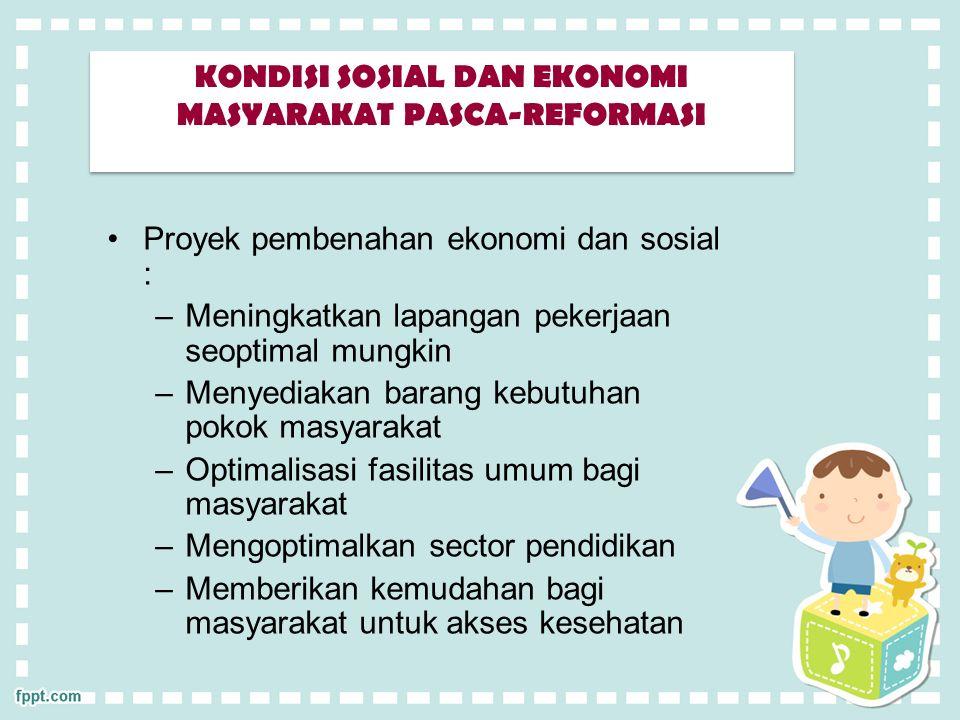 Proyek pembenahan ekonomi dan sosial : –Meningkatkan lapangan pekerjaan seoptimal mungkin –Menyediakan barang kebutuhan pokok masyarakat –Optimalisasi fasilitas umum bagi masyarakat –Mengoptimalkan sector pendidikan –Memberikan kemudahan bagi masyarakat untuk akses kesehatan