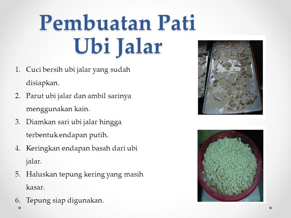 Pembuatan Pati Ubi Jalar 1.Cuci bersih ubi jalar yang sudah disiapkan.