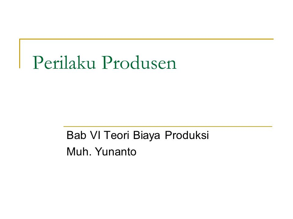 Perilaku Produsen Bab VI Teori Biaya Produksi Muh. Yunanto
