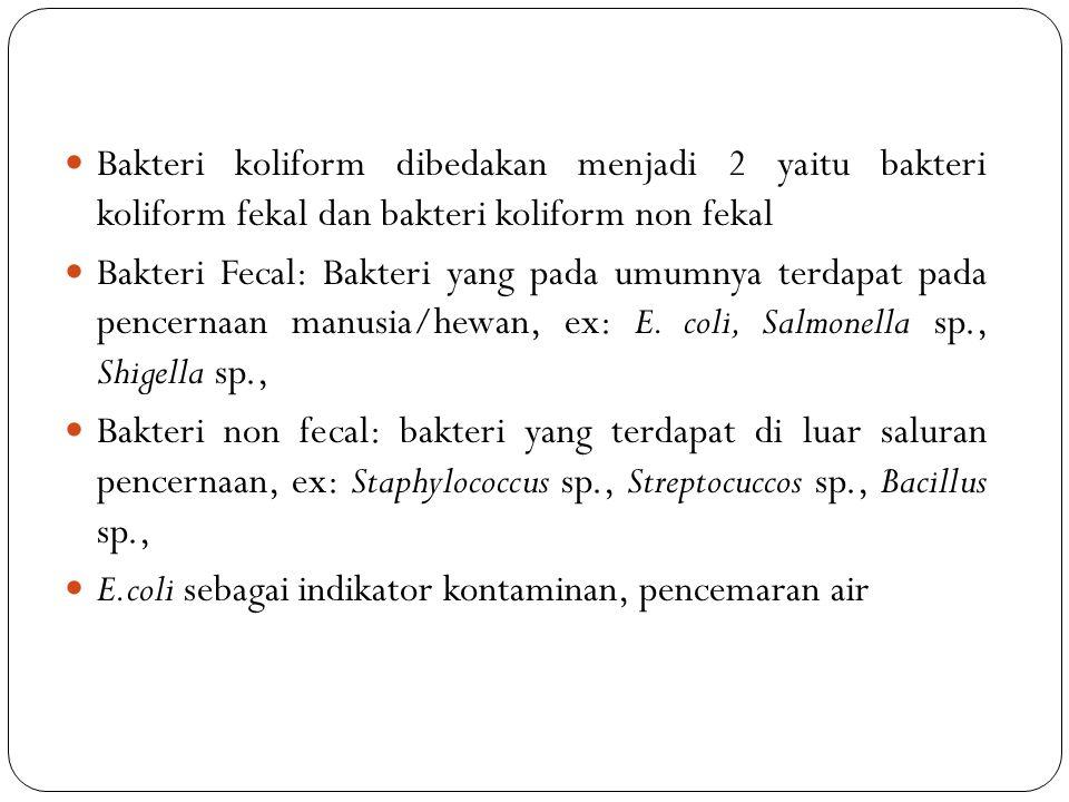 Bakteri koliform dibedakan menjadi 2 yaitu bakteri koliform fekal dan bakteri koliform non fekal Bakteri Fecal: Bakteri yang pada umumnya terdapat pada pencernaan manusia/hewan, ex: E.