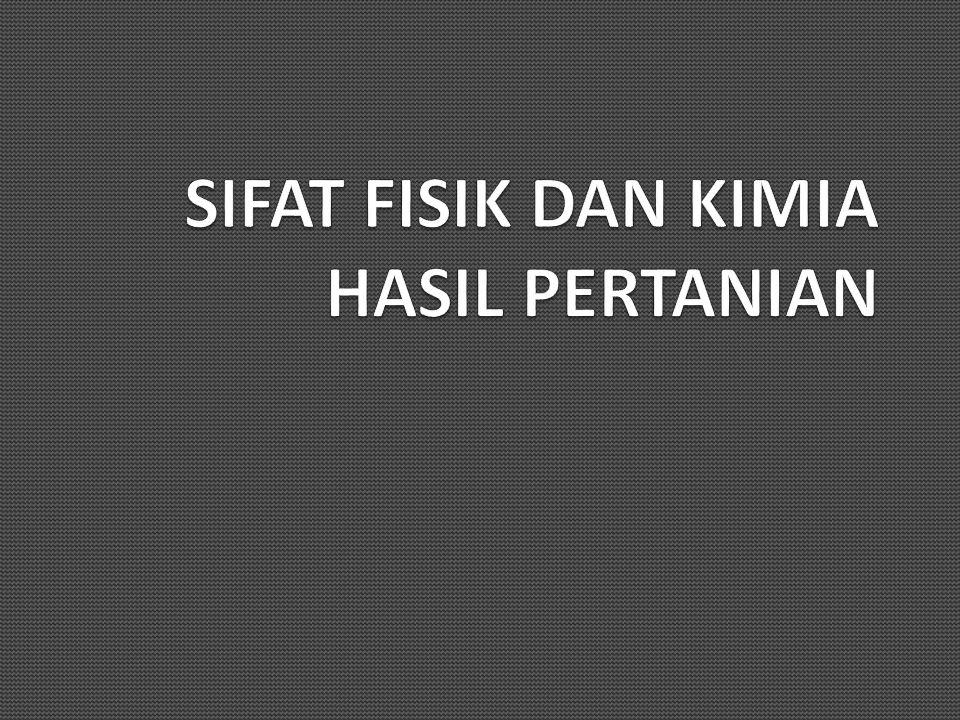 FISIK : TEKSTUR WARNA UKURAN KIMIA : KARBOHIDRAT PIGMEN ASAM ORGANIK FENOL