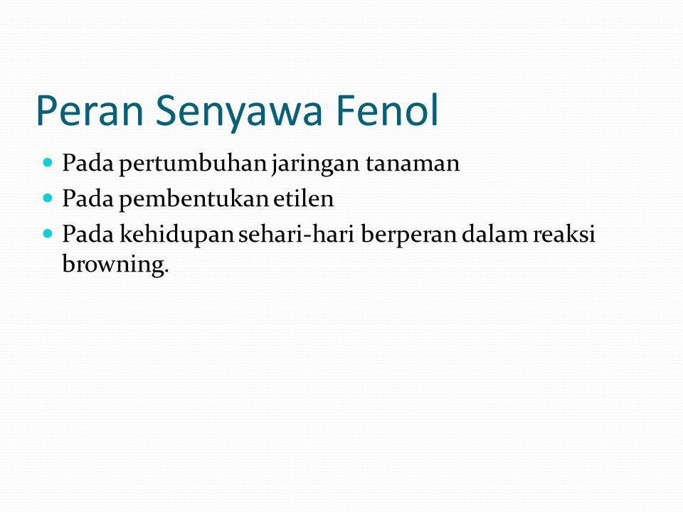Peran Senyawa Fenol Pada pertumbuhan jaringan tanaman Pada pembentukan etilen Pada kehidupan sehari-hari berperan dalam reaksi browning.
