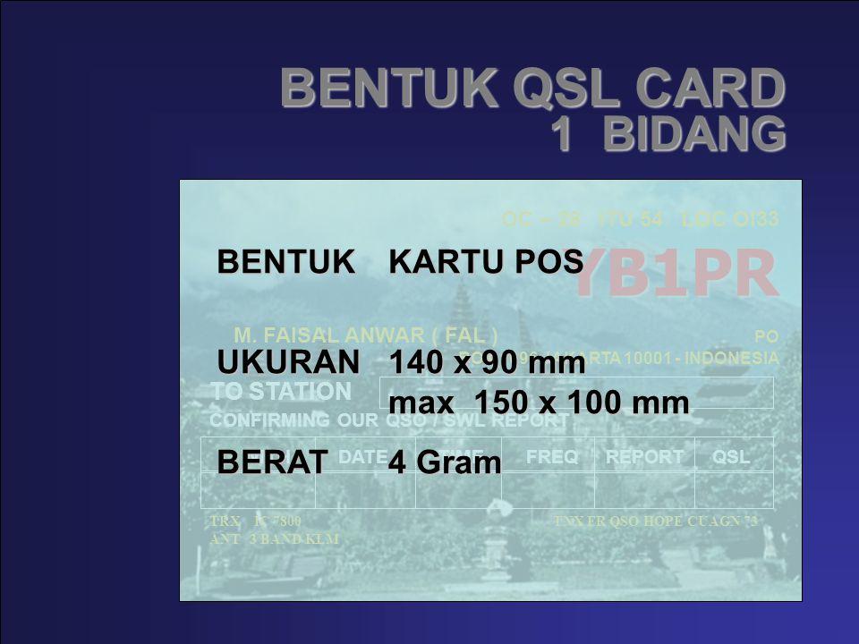 BENTUK QSL CARD YB1PR OC – 28 ITU 54 LOC OI33 YB1PR M. FAISAL ANWAR ( FAL ) PO BOX 1096 JAKARTA 10001 - INDONESIA TO STATION CONFIRMING OUR QSO / SWL