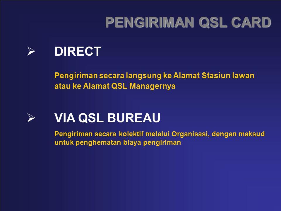 PENGIRIMAN QSL CARD DIRECT Pengiriman secara langsung ke Alamat Stasiun lawan atau ke Alamat QSL Managernya VIA QSL BUREAU Pengiriman secara kolektif