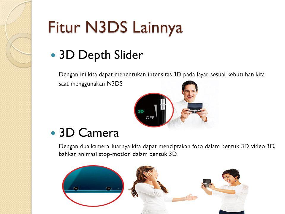 Fitur N3DS Lainnya 3D Depth Slider Dengan ini kita dapat menentukan intensitas 3D pada layar sesuai kebutuhan kita saat menggunakan N3DS 3D Camera Den