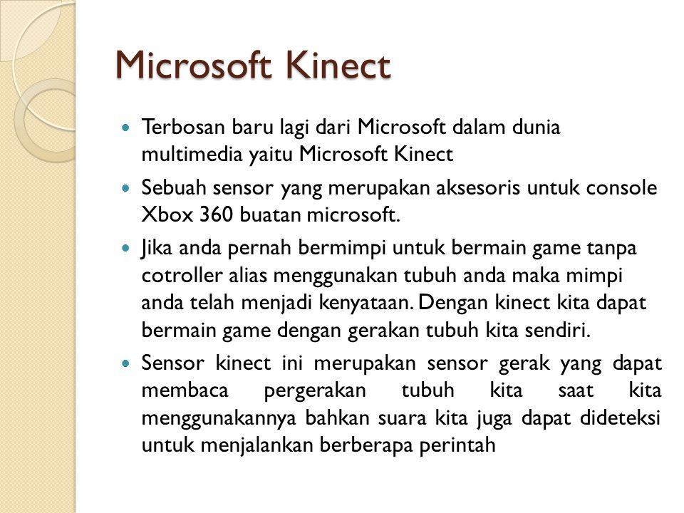 Microsoft Kinect Terbosan baru lagi dari Microsoft dalam dunia multimedia yaitu Microsoft Kinect Sebuah sensor yang merupakan aksesoris untuk console