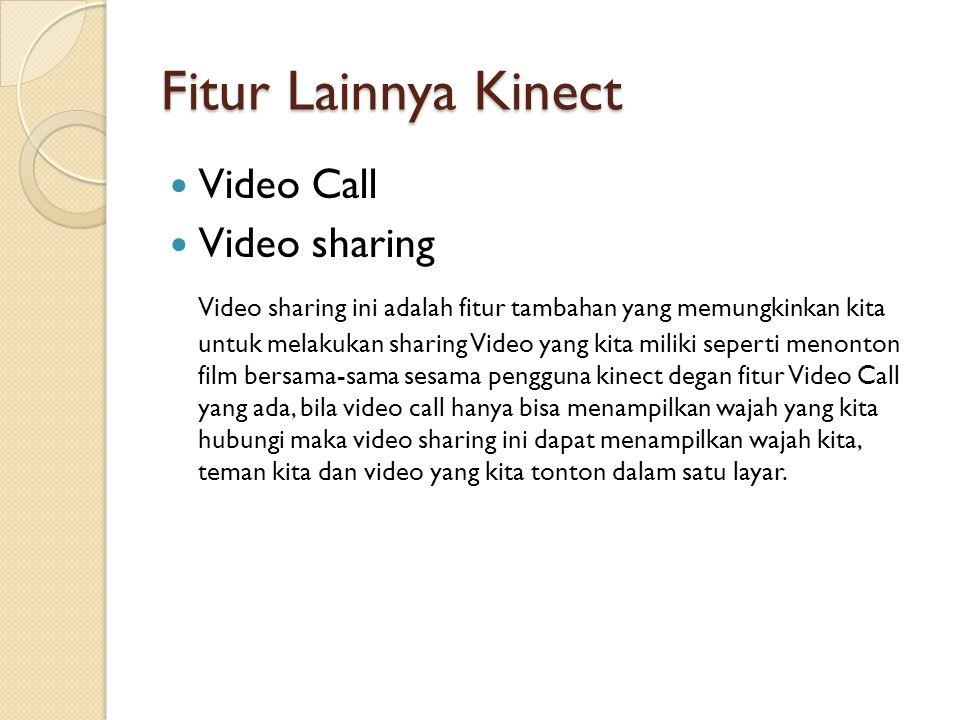 Fitur Lainnya Kinect Video Call Video sharing Video sharing ini adalah fitur tambahan yang memungkinkan kita untuk melakukan sharing Video yang kita m