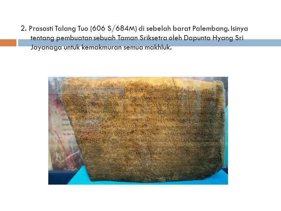 2. Prasasti Talang Tuo (606 S/684M) di sebelah barat Palembang.