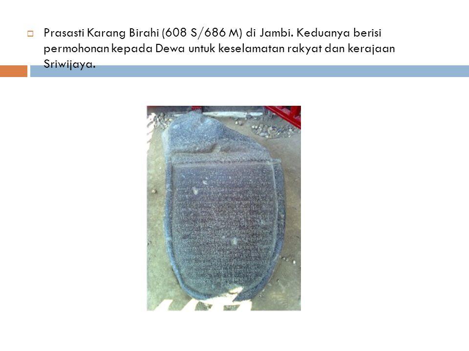  Prasasti Karang Birahi (608 S/686 M) di Jambi.