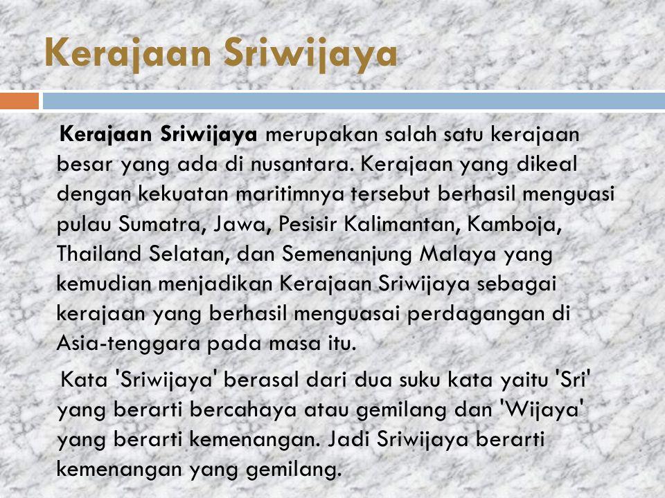 Kerajaan Sriwijaya merupakan salah satu kerajaan besar yang ada di nusantara.