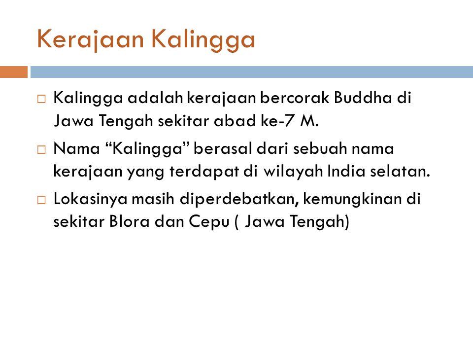 Kerajaan Kalingga  Kalingga adalah kerajaan bercorak Buddha di Jawa Tengah sekitar abad ke-7 M.