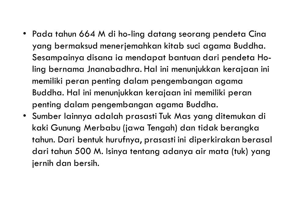 Pada tahun 664 M di ho-ling datang seorang pendeta Cina yang bermaksud menerjemahkan kitab suci agama Buddha.