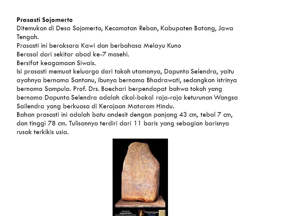 Prasasti Sojomerto Ditemukan di Desa Sojomerto, Kecamatan Reban, Kabupaten Batang, Jawa Tengah.