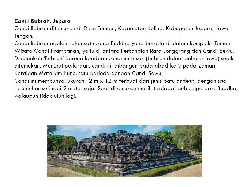 Candi Bubrah, Jepara Candi Bubrah ditemukan di Desa Tempur, Kecamatan Keling, Kabupaten Jepara, Jawa Tengah.