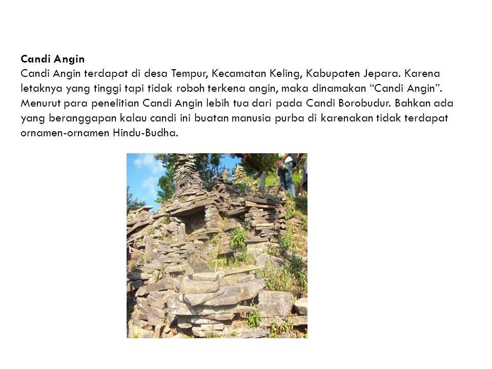 Candi Angin Candi Angin terdapat di desa Tempur, Kecamatan Keling, Kabupaten Jepara.