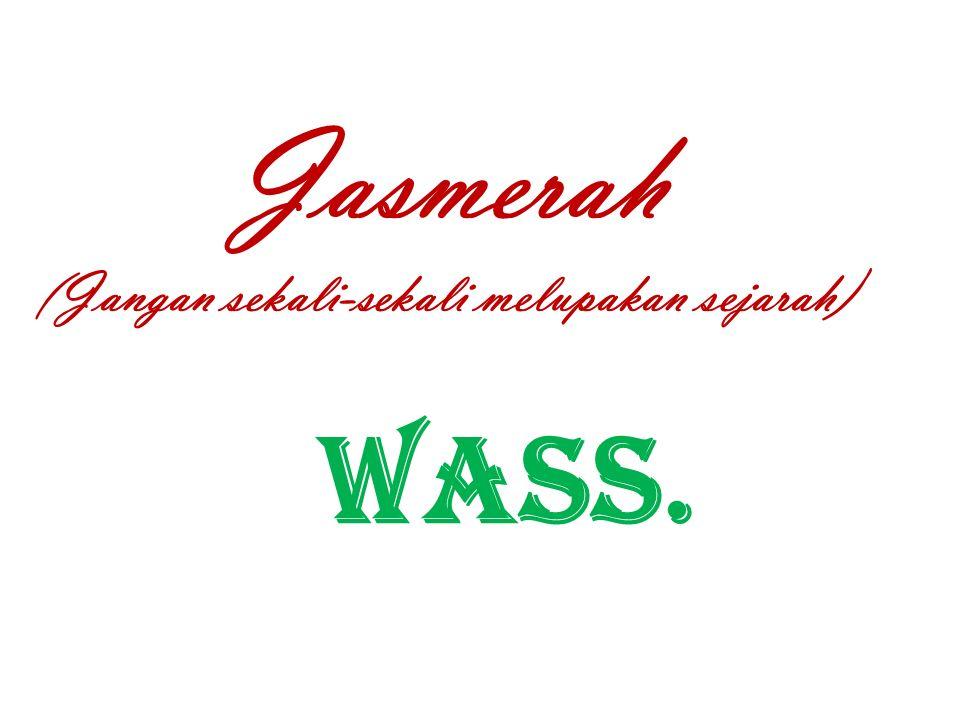 Jasmerah ( Jangan sekali-sekali melupakan sejarah) Wass.