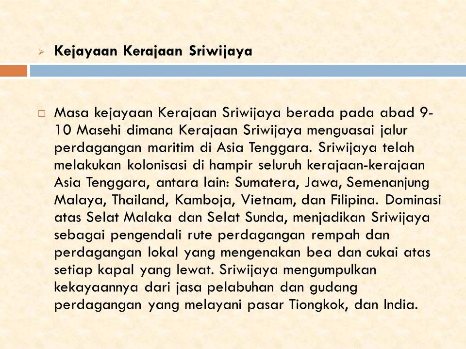  Kejayaan Kerajaan Sriwijaya  Masa kejayaan Kerajaan Sriwijaya berada pada abad 9- 10 Masehi dimana Kerajaan Sriwijaya menguasai jalur perdagangan maritim di Asia Tenggara.