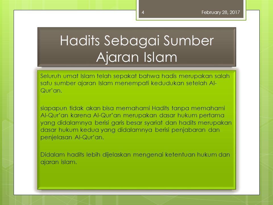 Hadits Sebagai Sumber Ajaran Islam Seluruh umat Islam telah sepakat bahwa hadis merupakan salah satu sumber ajaran Islam menempati kedudukan setelah Al- Qur'an.