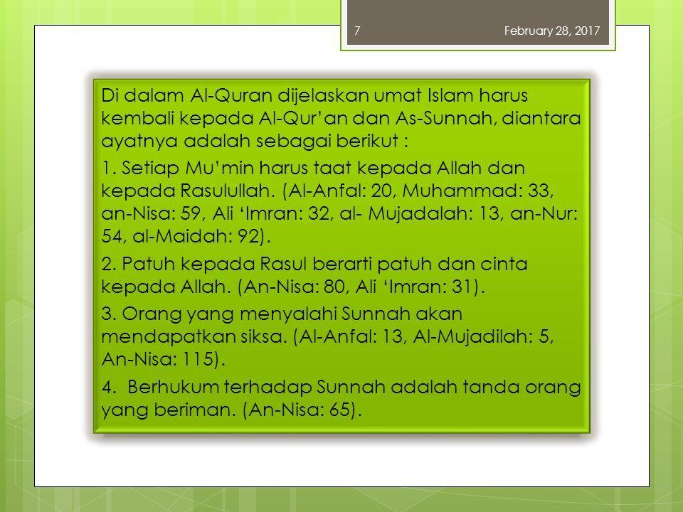 Di dalam Al-Quran dijelaskan umat Islam harus kembali kepada Al-Qur'an dan As-Sunnah, diantara ayatnya adalah sebagai berikut : 1.