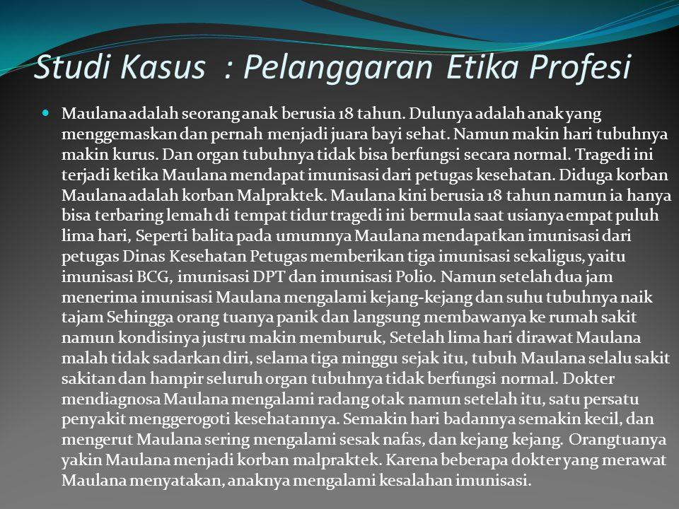 Studi Kasus : Pelanggaran Etika Profesi Maulana adalah seorang anak berusia 18 tahun. Dulunya adalah anak yang menggemaskan dan pernah menjadi juara b