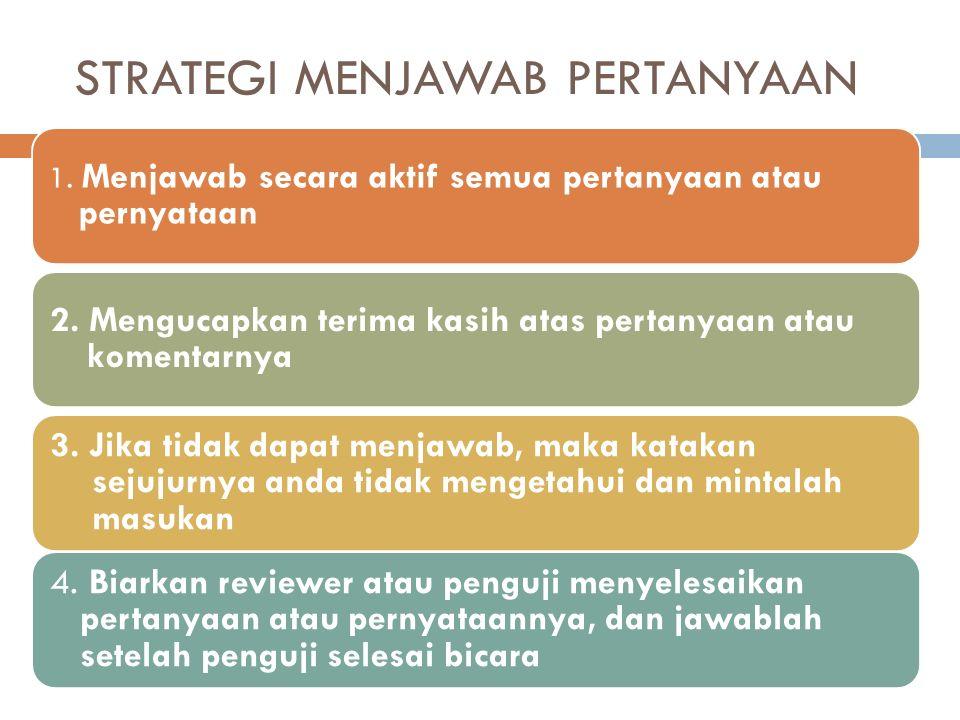 STRATEGI MENJAWAB PERTANYAAN 1. Menjawab secara aktif semua pertanyaan atau pernyataan 2.