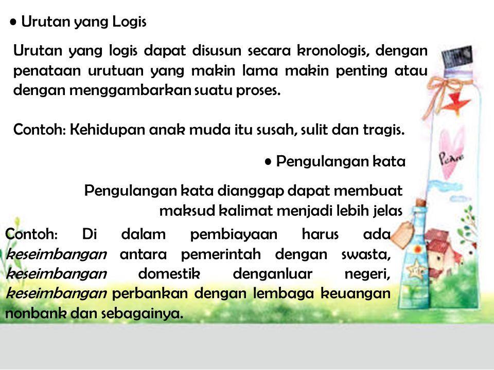 Urutan yang Logis Pengulangan kata Urutan yang logis dapat disusun secara kronologis, dengan penataan urutuan yang makin lama makin penting atau dengan menggambarkan suatu proses.