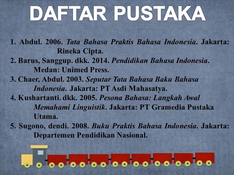 1. Abdul. 2006. Tata Bahasa Praktis Bahasa Indonesia.