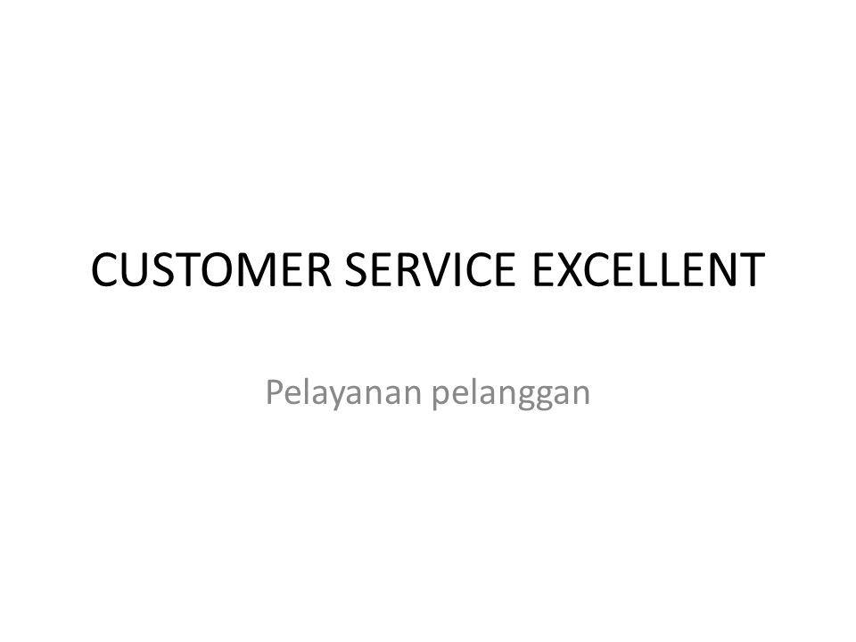CUSTOMER SERVICE EXCELLENT Pelayanan pelanggan