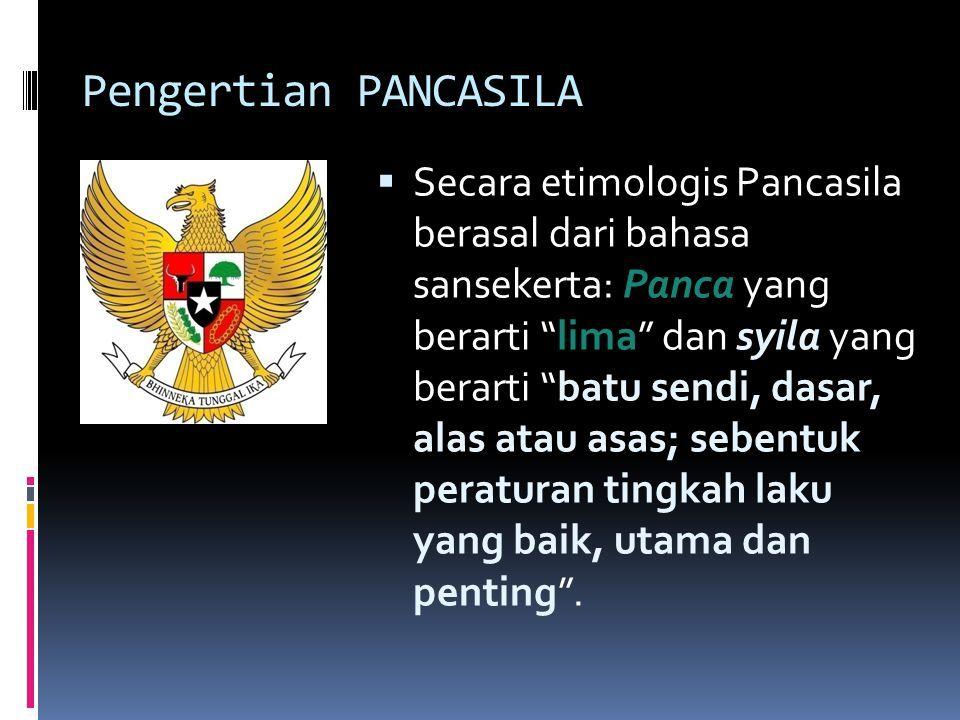Pengertian PANCASILA  Secara etimologis Pancasila berasal dari bahasa sansekerta: Panca yang berarti lima dan syila yang berarti batu sendi, dasar, alas atau asas; sebentuk peraturan tingkah laku yang baik, utama dan penting .