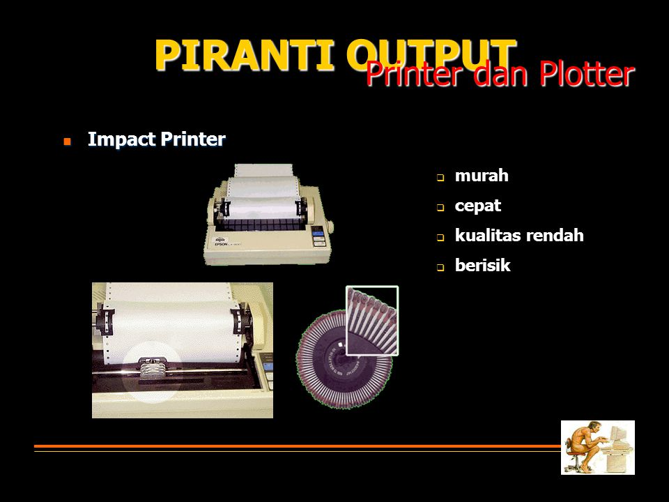 Impact Printer Impact Printer PIRANTI OUTPUT Printer dan Plotter murah cepat kualitas rendah berisik