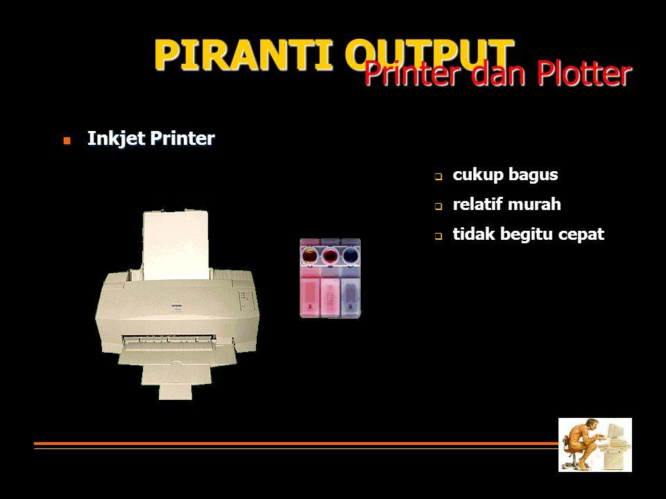Inkjet Printer Inkjet Printer PIRANTI OUTPUT Printer dan Plotter cukup bagus relatif murah tidak begitu cepat