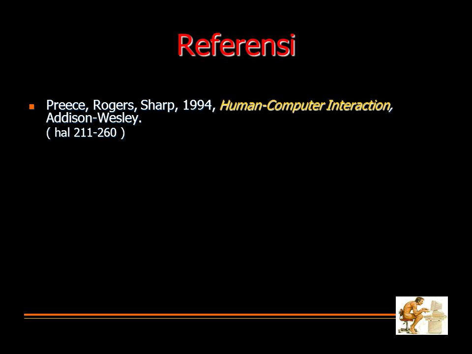 Referensi Preece, Rogers, Sharp, 1994, Human-Computer Interaction, Addison-Wesley.