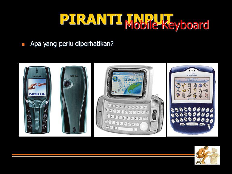 PIRANTI INPUT Apa yang perlu diperhatikan? Apa yang perlu diperhatikan? Mobile Keyboard