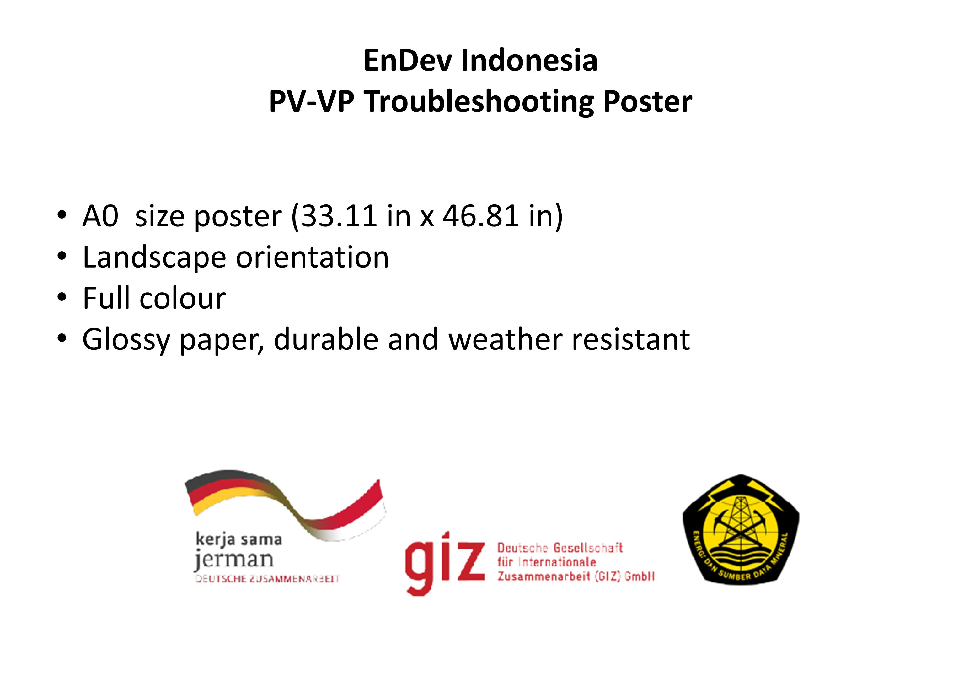 EnDev Indonesia PV-VP Troubleshooting Poster A0 size poster (33.11 in x 46.81 in) Landscape orientation Full colour Glossy paper, durable and weather resistant