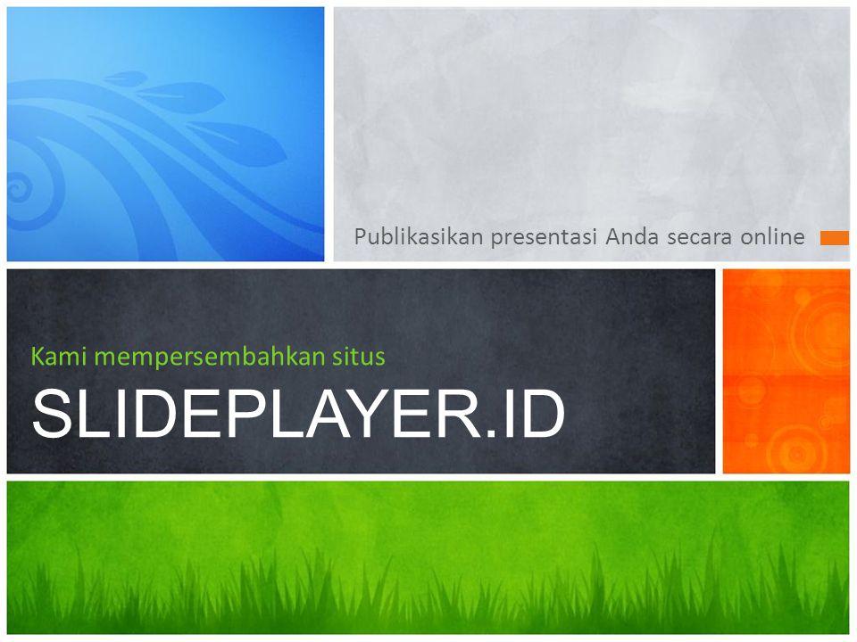 Publikasikan presentasi Anda secara online Kami mempersembahkan situs SLIDEPLAYER.ID