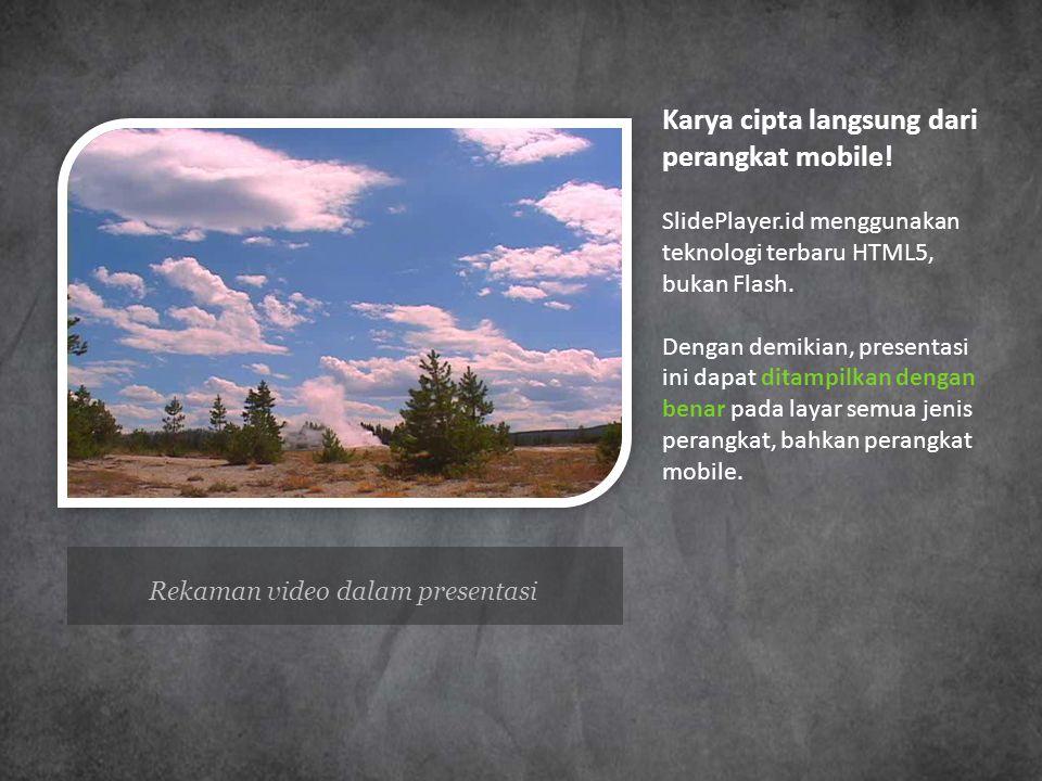 Rekaman video dalam presentasi Karya cipta langsung dari perangkat mobile! SlidePlayer.id menggunakan teknologi terbaru HTML5, bukan Flash. Dengan dem