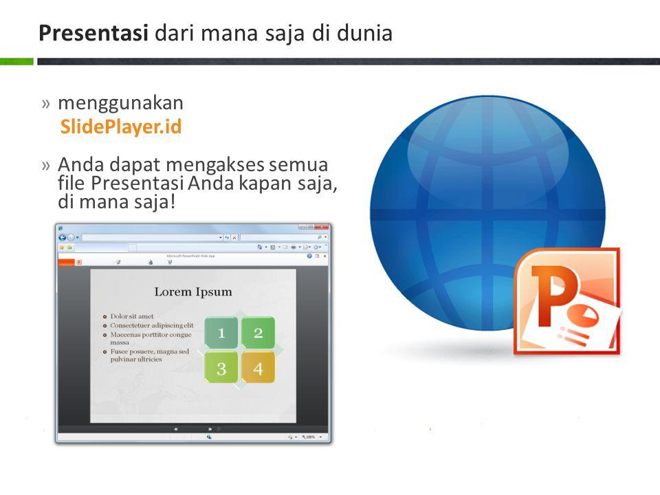 » menggunakan SlidePlayer.id » Anda dapat mengakses semua file Presentasi Anda kapan saja, di mana saja! Presentasi dari mana saja di dunia