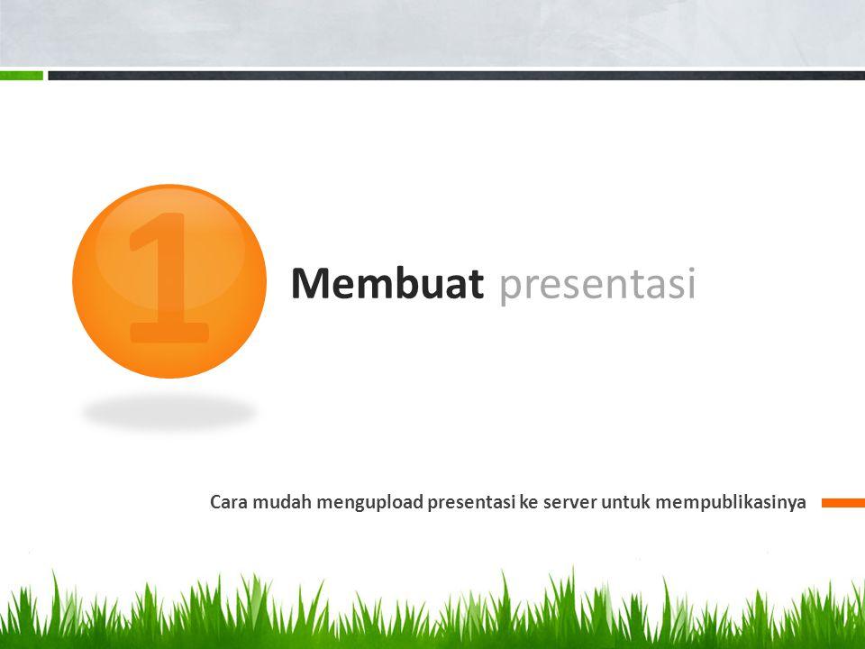 Membuat presentasi Саra mudah mengupload presentasi ke server untuk mempublikasinya 1