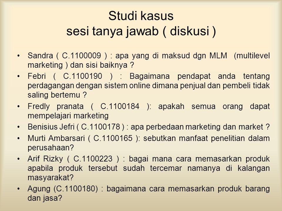 Studi kasus sesi tanya jawab ( diskusi ) •Sandra ( C.1100009 ) : apa yang di maksud dgn MLM (multilevel marketing ) dan sisi baiknya ? •Febri ( C.1100