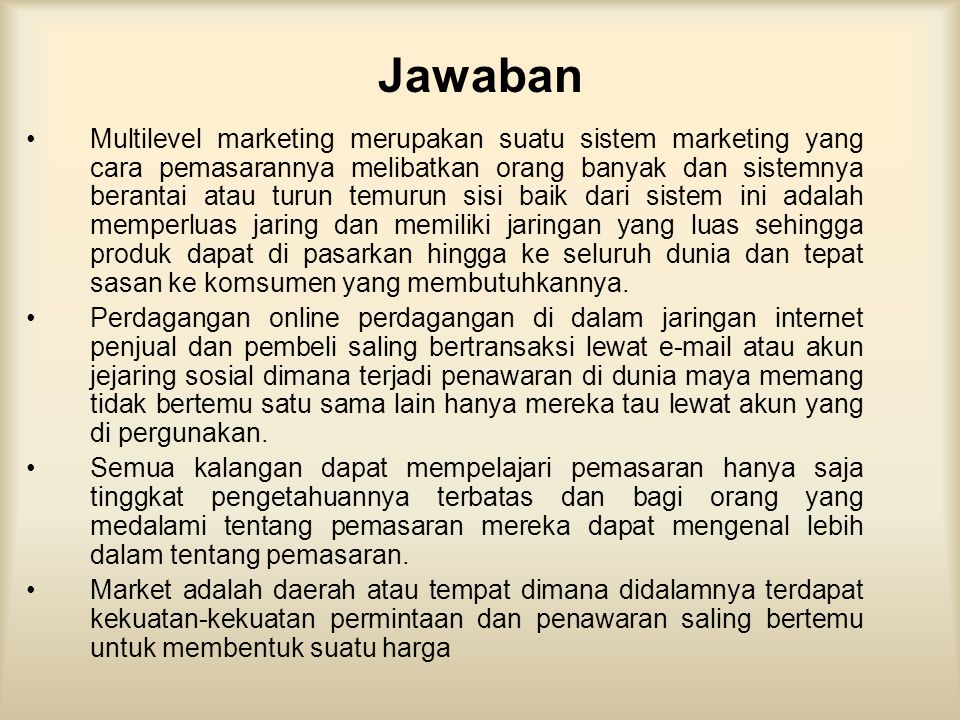 Jawaban •Multilevel marketing merupakan suatu sistem marketing yang cara pemasarannya melibatkan orang banyak dan sistemnya berantai atau turun temuru